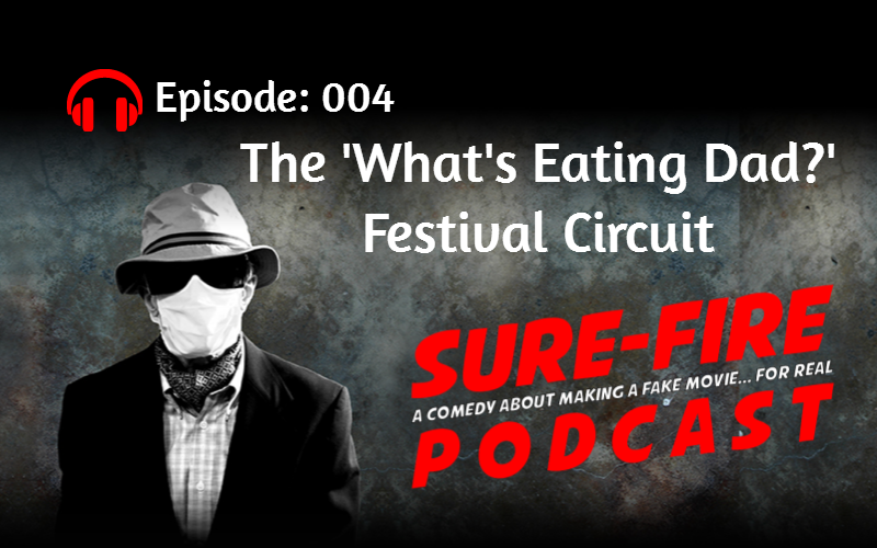 Episode 004: The 'What's Eating Dad?' Festival Circuit