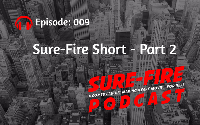 Episode 009: Sure-Fire Short – Part 2