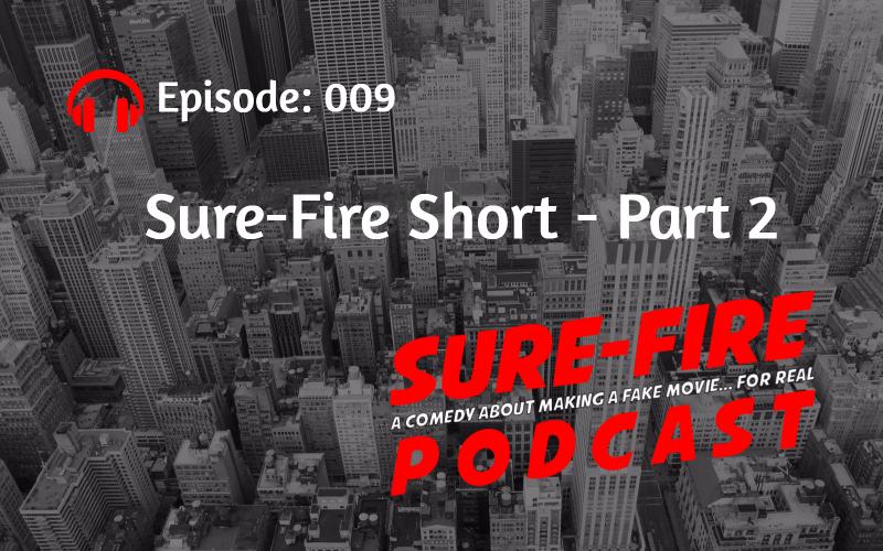Episode 009: Sure-Fire Short – Part 2