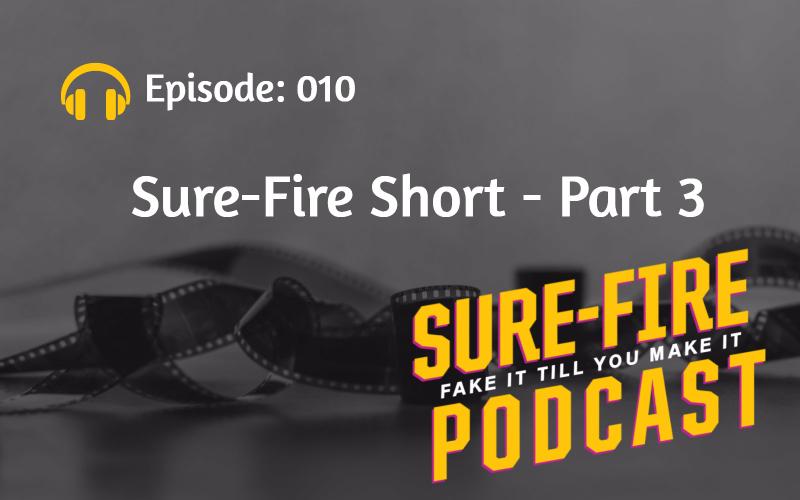 Episode 010: Sure-Fire Short – Part 3